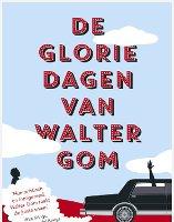De gloriedagen van Walter Gom van Marcel Vaarmeijer