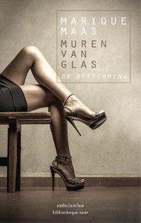 Muren van glas deel 3: De bestemming van Marique Maas