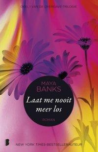 Laat me nooit meer los, Overgave 1 van Maya Banks