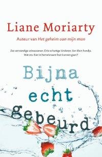 Bijna echt gebeurd van Liane Moriarty