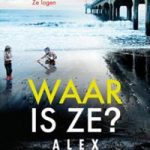 Waar is ze? – Alex Marwood