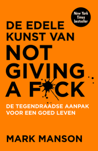 De edele kunst van not giving a f*ck van Mark Manson